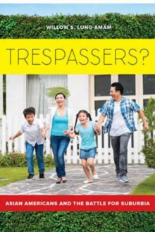 Trespassers? : Asian Americans and the Battle for Suburbia, Paperback / softback Book