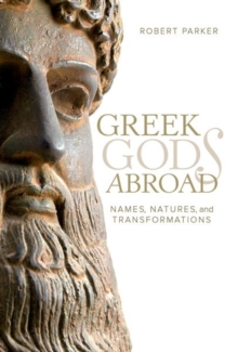 Greek Gods Abroad : Names, Natures, and Transformations, Hardback Book