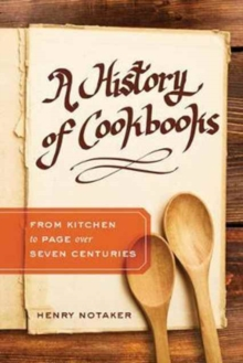 A History of Cookbooks : From Kitchen to Page over Seven Centuries, Hardback Book