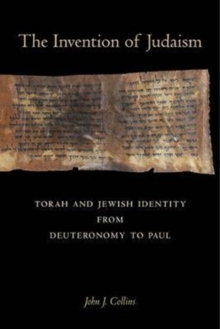 The Invention of Judaism : Torah and Jewish Identity from Deuteronomy to Paul, Paperback / softback Book