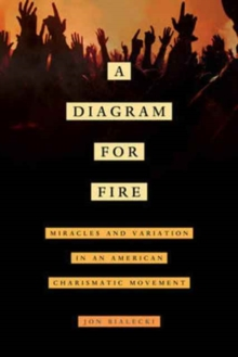 A Diagram for Fire : Miracles and Variation in an American Charismatic Movement, Paperback / softback Book