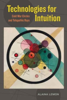 Technologies for Intuition : Cold War Circles and Telepathic Rays, Paperback / softback Book