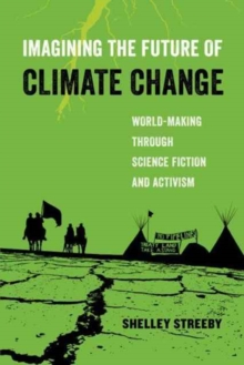 Imagining the Future of Climate Change : World-Making through Science Fiction and Activism, Paperback Book