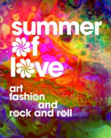 Summer of Love : Art, Fashion, and Rock and Roll, Hardback Book