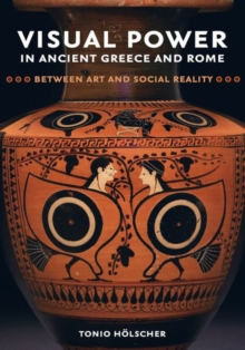 Visual Power in Ancient Greece and Rome : Between Art and Social Reality, Hardback Book