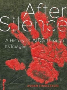 After Silence : A History of AIDS through Its Images, Hardback Book