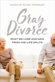 Gray Divorce : What We Lose and Gain from Mid-Life Splits, Paperback Book