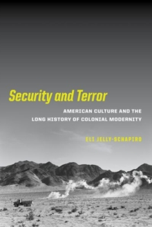 Security and Terror : American Culture and the Long History of Colonial Modernity, Hardback Book