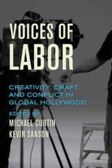 Voices of Labor : Creativity, Craft, and Conflict in Global Hollywood, Paperback Book