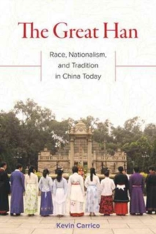The Great Han : Race, Nationalism, and Tradition in China Today, Paperback / softback Book