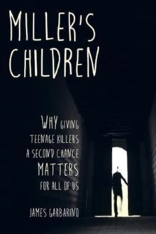 Miller's Children : Why Giving Teenage Killers a Second Chance Matters for All of Us, Paperback Book