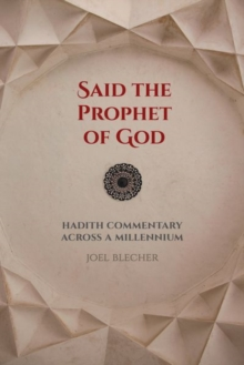 Said the Prophet of God : Hadith Commentary across a Millennium, Hardback Book