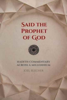 Said the Prophet of God : Hadith Commentary across a Millennium, Paperback Book
