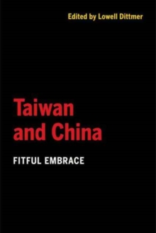 Taiwan and China : Fitful Embrace, Paperback Book