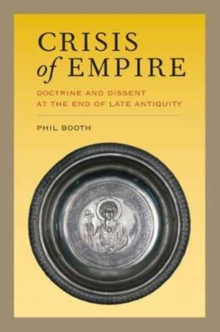 Crisis of Empire : Doctrine and Dissent at the End of Late Antiquity, Paperback Book