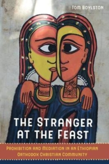 The Stranger at the Feast : Prohibition and Mediation in an Ethiopian Orthodox Christian Community, Paperback / softback Book