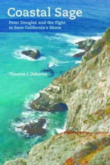 Coastal Sage : Peter Douglas and the Fight to Save California's Shore, Paperback Book
