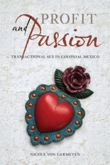 Profit and Passion : Transactional Sex in Colonial Mexico, Paperback Book