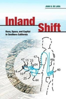 Inland Shift : Race, Space, and Capital in Southern California, Paperback Book
