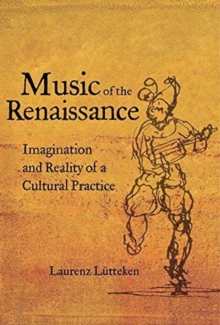 Music of the Renaissance : Imagination and Reality of a Cultural Practice, Hardback Book