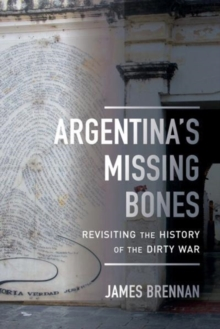 Argentina's Missing Bones : Revisiting the History of the Dirty War, Paperback / softback Book