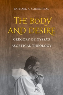 The Body and Desire : Gregory of Nyssa's Ascetical Theology, Hardback Book