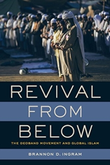 Revival from Below : The Deoband Movement and Global Islam, Paperback / softback Book