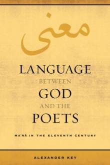 Language between God and the Poets : Ma`na in the Eleventh Century, Paperback Book