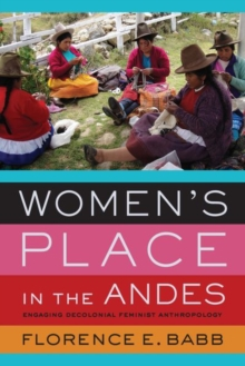 Women's Place in the Andes : Engaging Decolonial Feminist Anthropology, Hardback Book