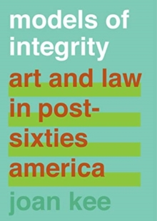 Models of Integrity : Art and Law in Post-Sixties America, Hardback Book