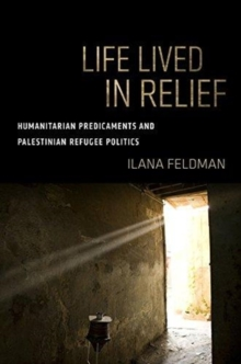 Life Lived in Relief : Humanitarian Predicaments and Palestinian Refugee Politics, Paperback / softback Book