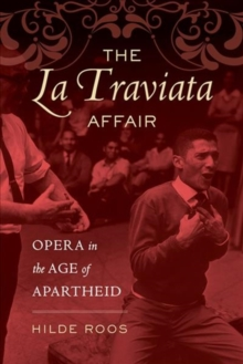 The La Traviata Affair : Opera in the Age of Apartheid, Paperback / softback Book