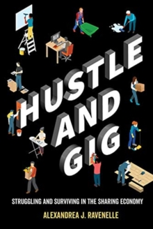 Hustle and Gig : Struggling and Surviving in the Sharing Economy, Paperback / softback Book