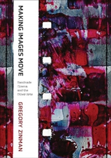 Making Images Move : Handmade Cinema and the Other Arts, Paperback / softback Book