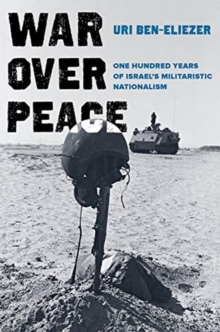 War over Peace : One Hundred Years of Israel's Militaristic Nationalism, Hardback Book