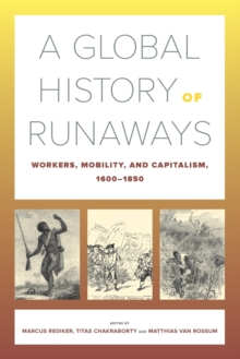 A Global History of Runaways : Workers, Mobility, and Capitalism, 1600-1850, Paperback / softback Book