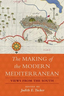 The Making of the Modern Mediterranean : Views from the South, Paperback / softback Book