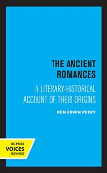 The Ancient Romances : A Literary-Historical Account of Their Origins, Hardback Book
