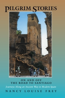 Pilgrim Stories : On and Off the Road to Santiago, Journeys Along an Ancient Way in Modern Spain, EPUB eBook