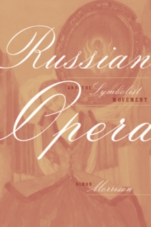Russian Opera and the Symbolist Movement, PDF eBook
