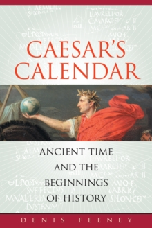 Caesar's Calendar : Ancient Time and the Beginnings of History, PDF eBook