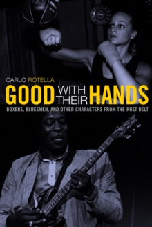 Good with Their Hands : Boxers, Bluesmen, and Other Characters from the Rust Belt, PDF eBook