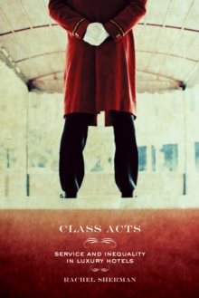 Class Acts : Service and Inequality in Luxury Hotels, EPUB eBook