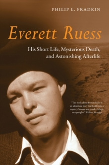 Everett Ruess : His Short Life, Mysterious Death, and Astonishing Afterlife, EPUB eBook