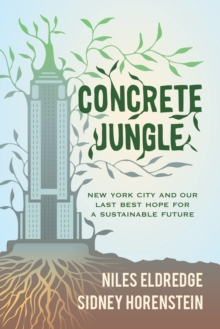 Concrete Jungle : New York City and Our Last Best Hope for a Sustainable Future, EPUB eBook