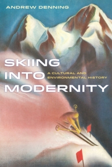 Skiing into Modernity : A Cultural and Environmental History, EPUB eBook