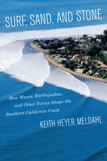 Surf, Sand, and Stone : How Waves, Earthquakes, and Other Forces Shape the Southern California Coast, EPUB eBook