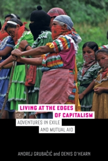 Living at the Edges of Capitalism : Adventures in Exile and Mutual Aid, EPUB eBook