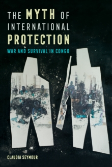 The Myth of International Protection : War and Survival in Congo, EPUB eBook