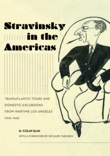 Stravinsky in the Americas : Transatlantic Tours and Domestic Excursions from Wartime Los Angeles (1925-1945), EPUB eBook